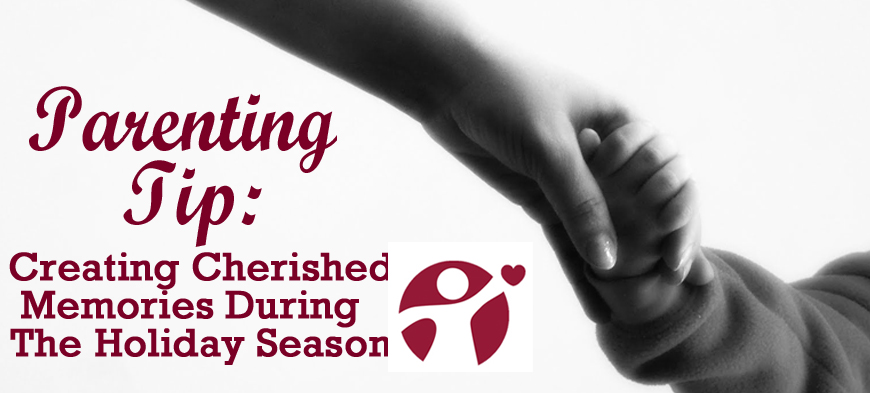 Parenting Tip: Creating Cherished Memories During the Holidays