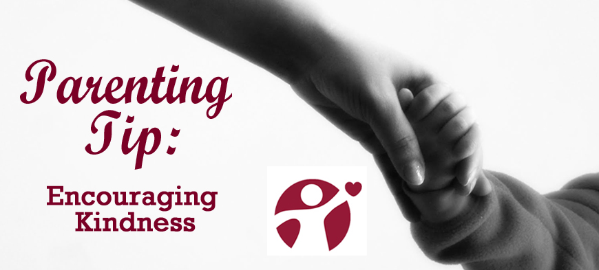 February Parenting Tip Encouraging Kindness