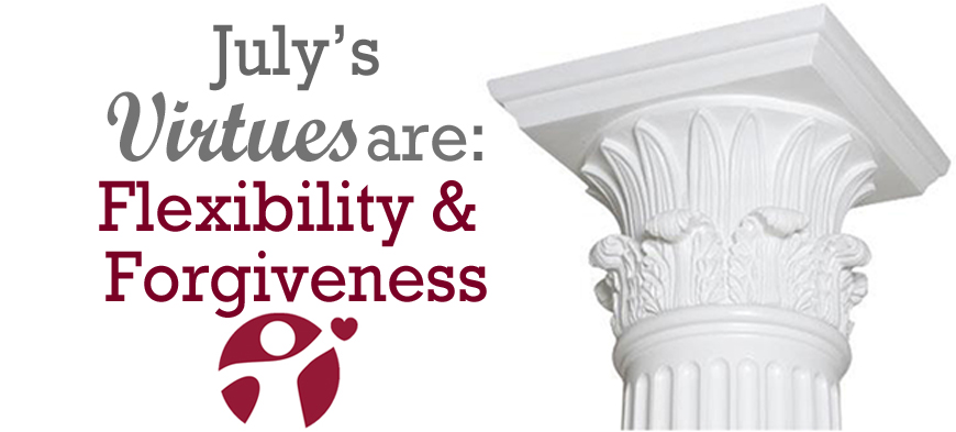 July's Virtues of the Month: Flexibility and Forgiveness